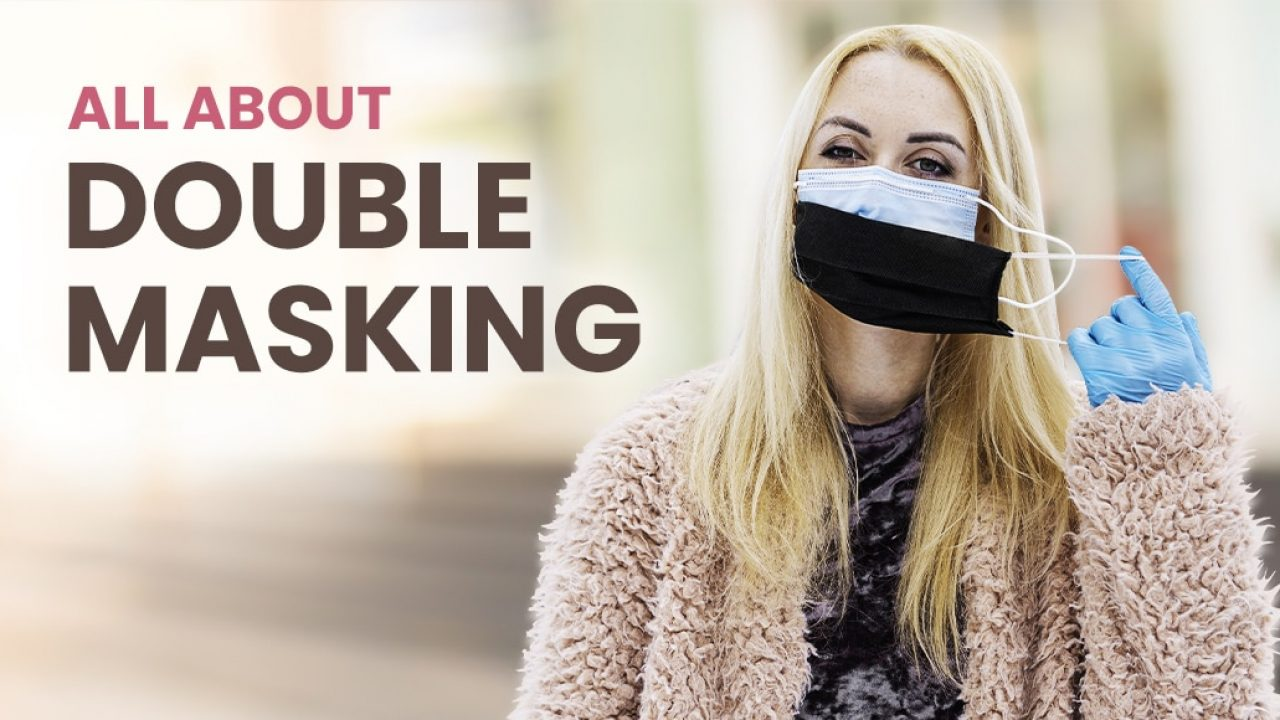 Double Masking - Reduce the chances of getting infected COVID-19